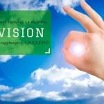 Come trovare la propria vision aziendale per raggiungere il successo
