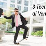 Le 3 tecniche di Vendita più importanti per l'Agente Immobiliare