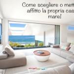 I migliori consigli per scegliere o mettere in affitto la propria casa al mare